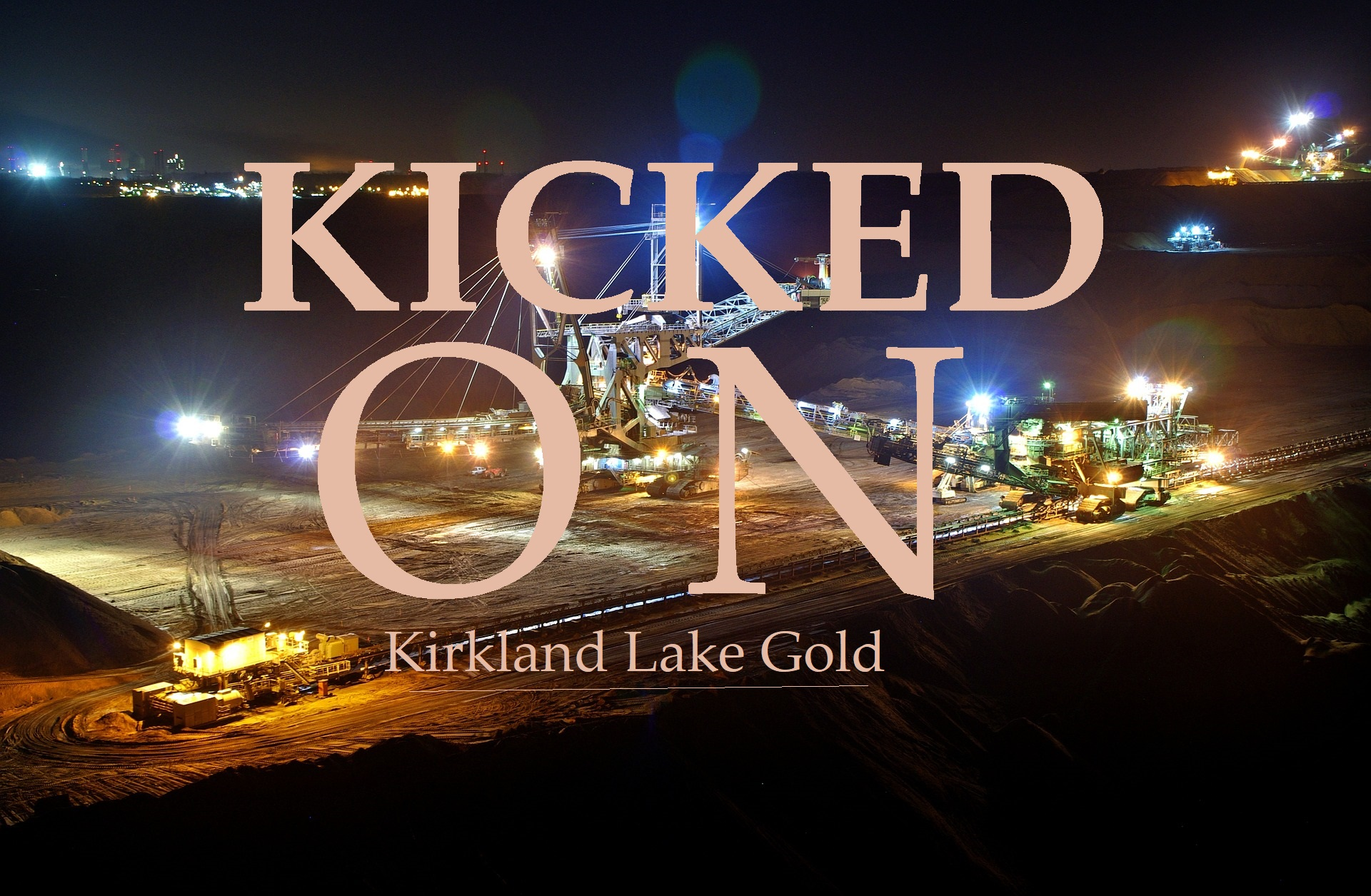 Kirkland Lake Gold, Kicked On